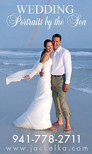 Advertisement: Wedding Portraits by the Sea call 941-778-2711 or visit www.jackelka.com