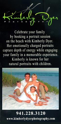 Advertisement: Celebrate your family by booking a portrait session on the beach with Kimberly Dyer. Great emotionally charged portraits of children and family. (941) 228-3120