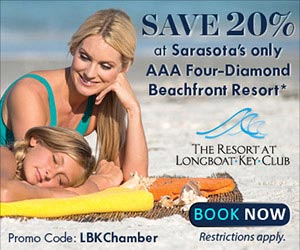 Advertisement: Book Now at The Resort at Longboat Key and Save 20% at Sarasota's only AAA Four-Diamond Beachfront Resort. Use promo code LBK Chamber