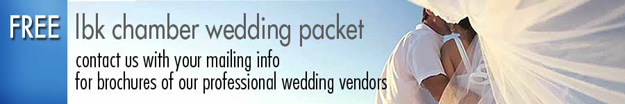 Free LBK chamber wedding packet. Contact us with your mailing info for brochures of our professional wedding vendors