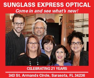 Advertisement: Sunglass Express Optical. Come in and see what's new! Celebrating 21 years 343 St. Armand's Circle, Sarasota FL 34236
