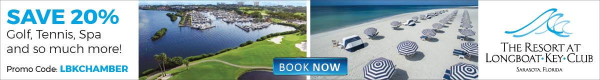 Advertisement: The Resort at Longboat Key Club. Save 20% with promo code LBKCHAMBER great golf, tennis, spa and so much more!